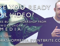 Are you ready for video? - Free Workshop by Workshop Media